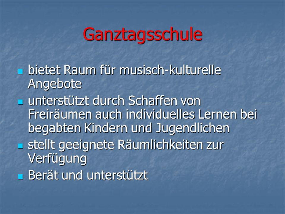 Ganztagsschule bietet Raum für musisch-kulturelle Angebote bietet Raum für musisch-kulturelle Angebote unterstützt durch Schaffen von Freiräumen auch