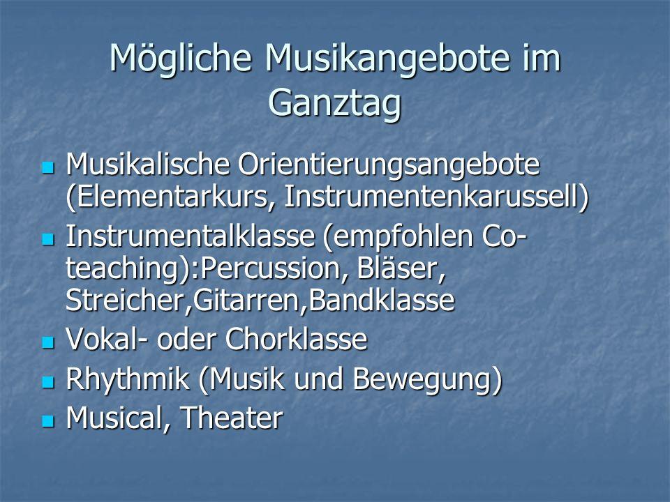 Mögliche Musikangebote im Ganztag Musikalische Orientierungsangebote (Elementarkurs, Instrumentenkarussell) Musikalische Orientierungsangebote (Elemen