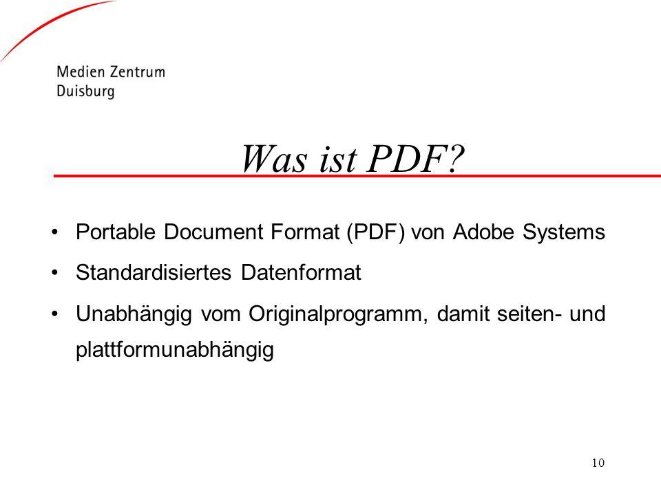 10 Was ist PDF? Portable Document Format (PDF) von Adobe Systems Standardisiertes Datenformat Unabhängig vom Originalprogramm, damit seiten- und platt