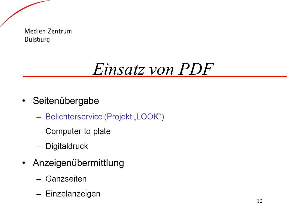 12 Einsatz von PDF Seitenübergabe –Belichterservice (Projekt LOOK) –Computer-to-plate –Digitaldruck Anzeigenübermittlung –Ganzseiten –Einzelanzeigen