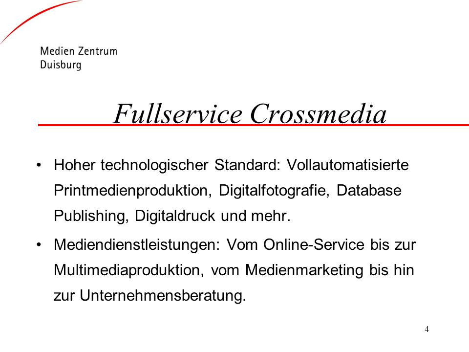 4 Fullservice Crossmedia Hoher technologischer Standard: Vollautomatisierte Printmedienproduktion, Digitalfotografie, Database Publishing, Digitaldruck und mehr.