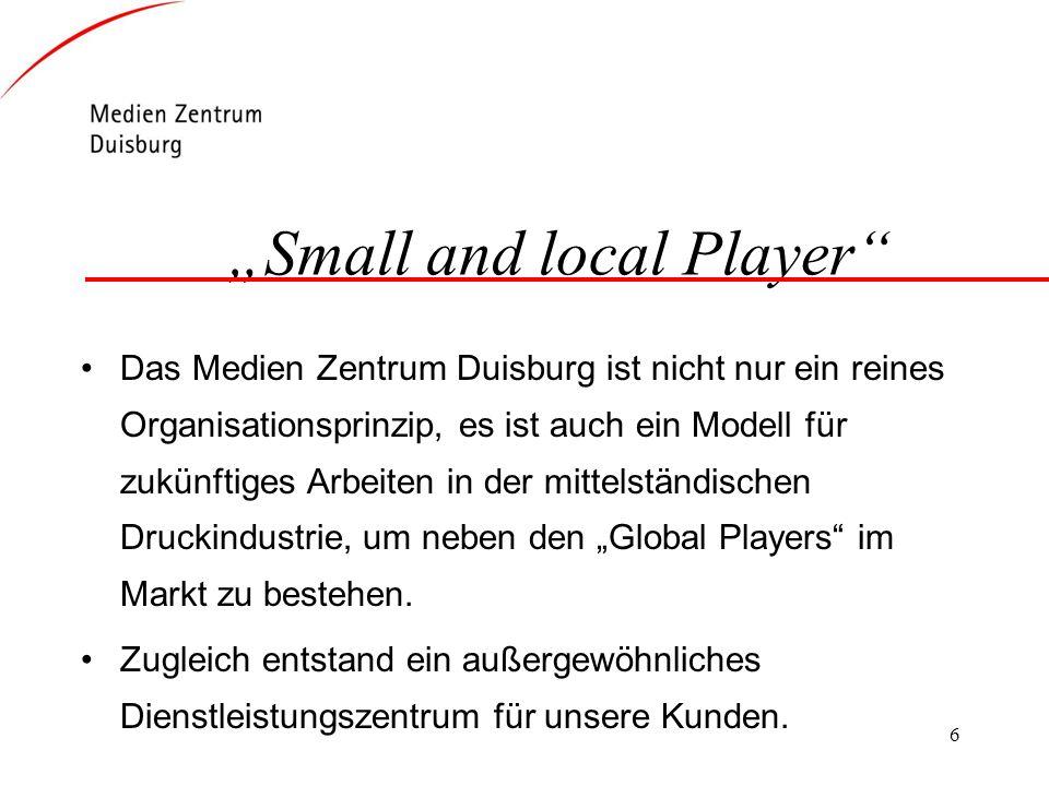 6 Small and local Player Das Medien Zentrum Duisburg ist nicht nur ein reines Organisationsprinzip, es ist auch ein Modell für zukünftiges Arbeiten in