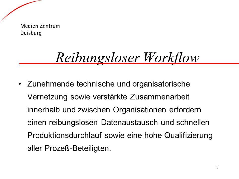 8 Reibungsloser Workflow Zunehmende technische und organisatorische Vernetzung sowie verstärkte Zusammenarbeit innerhalb und zwischen Organisationen e