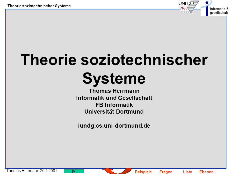 1 Thomas Herrmann 26.4.2001 Theorie soziotechnischer Systeme informatik & gesellschaft BeispieleFragenListeEbenen Theorie soziotechnischer Systeme Tho