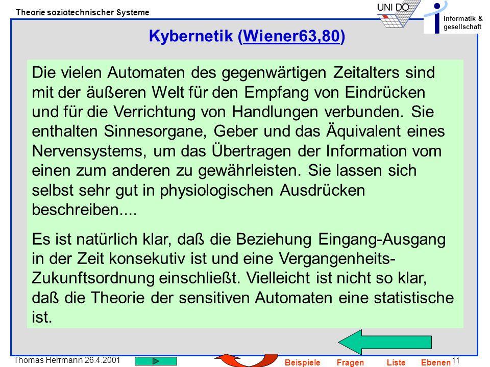 11 Thomas Herrmann 26.4.2001 Theorie soziotechnischer Systeme informatik & gesellschaft BeispieleFragenListeEbenen Die vielen Automaten des gegenwärti
