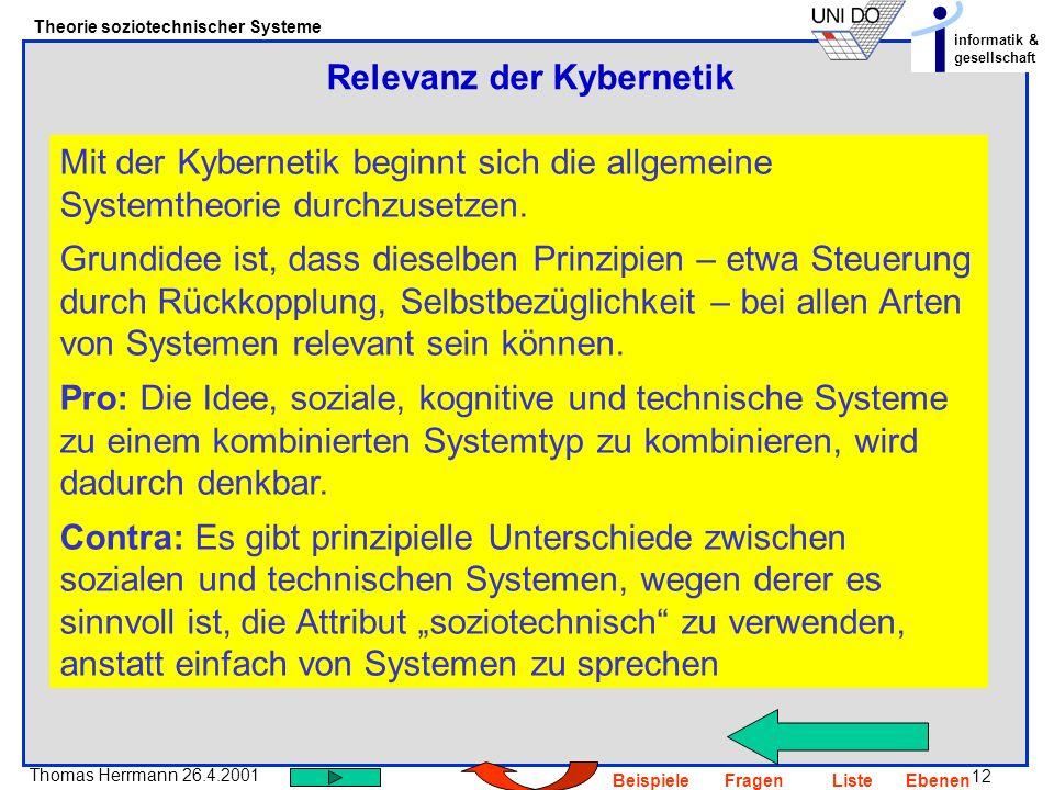 12 Thomas Herrmann 26.4.2001 Theorie soziotechnischer Systeme informatik & gesellschaft BeispieleFragenListeEbenen Relevanz der Kybernetik Mit der Kyb