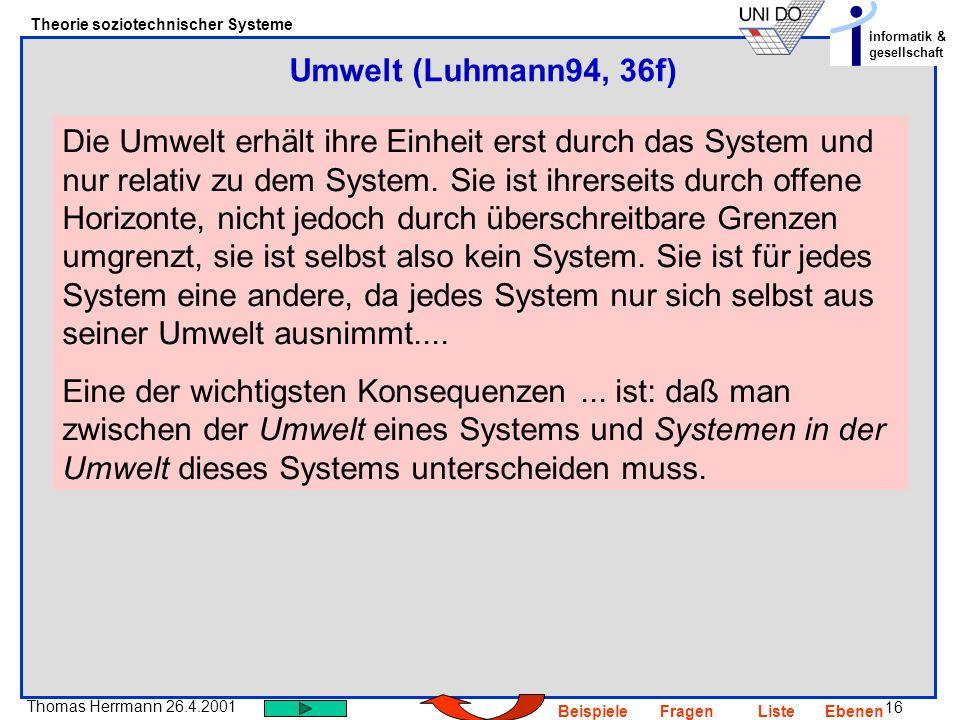 16 Thomas Herrmann 26.4.2001 Theorie soziotechnischer Systeme informatik & gesellschaft BeispieleFragenListeEbenen Die Umwelt erhält ihre Einheit erst