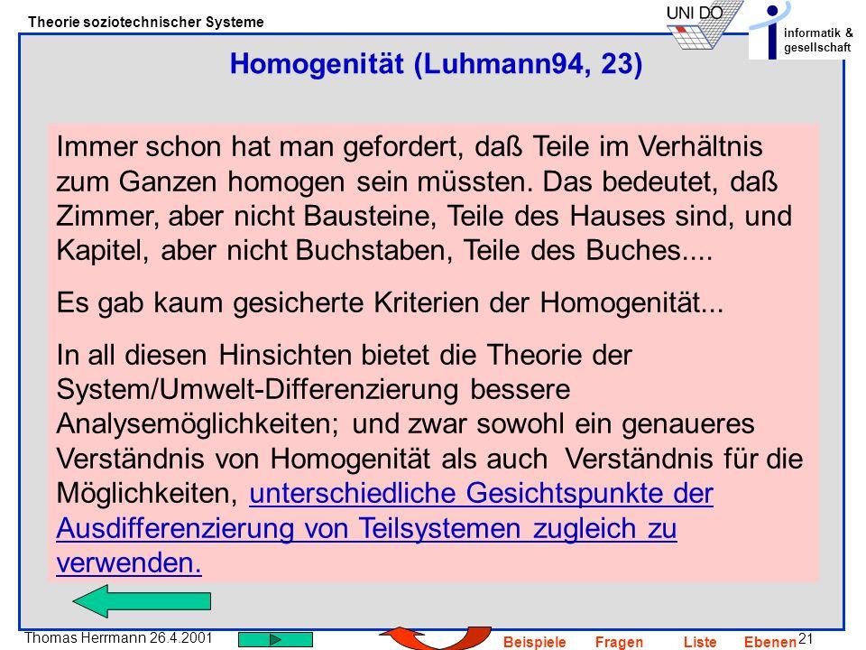 21 Thomas Herrmann 26.4.2001 Theorie soziotechnischer Systeme informatik & gesellschaft BeispieleFragenListeEbenen Immer schon hat man gefordert, daß