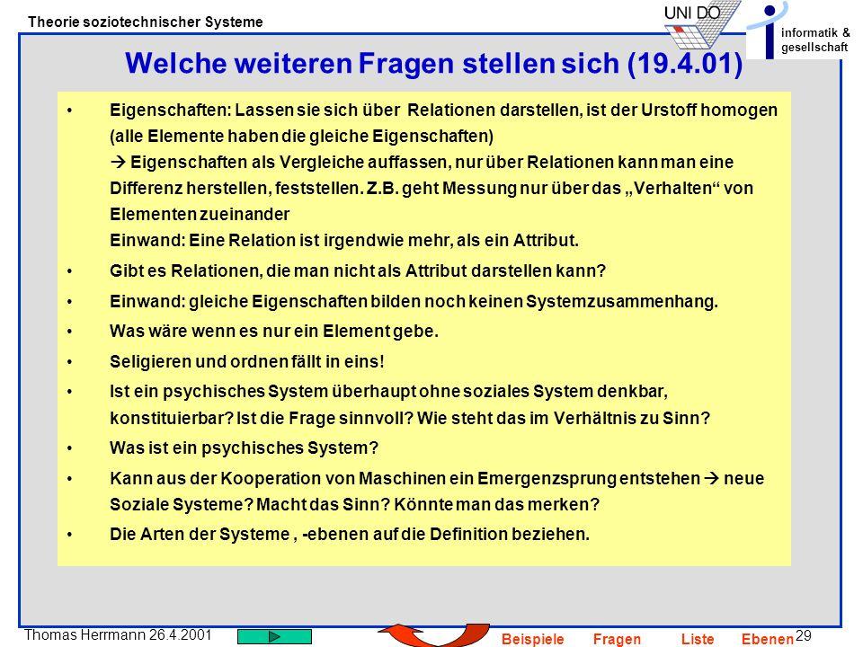 29 Thomas Herrmann 26.4.2001 Theorie soziotechnischer Systeme informatik & gesellschaft BeispieleFragenListeEbenen Eigenschaften: Lassen sie sich über