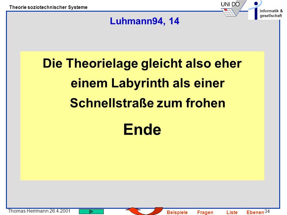 34 Thomas Herrmann 26.4.2001 Theorie soziotechnischer Systeme informatik & gesellschaft BeispieleFragenListeEbenen Die Theorielage gleicht also eher e