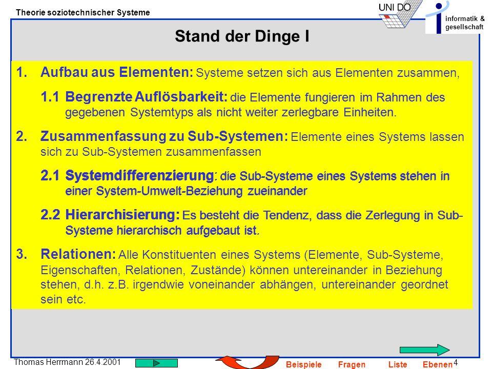 4 Thomas Herrmann 26.4.2001 Theorie soziotechnischer Systeme informatik & gesellschaft BeispieleFragenListeEbenen 1.Aufbau aus Elementen: Systeme setz