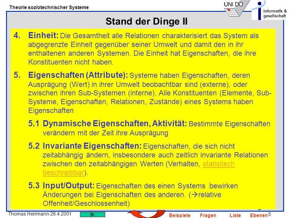 5 Thomas Herrmann 26.4.2001 Theorie soziotechnischer Systeme informatik & gesellschaft BeispieleFragenListeEbenen Stand der Dinge II 4.Einheit: Die Ge