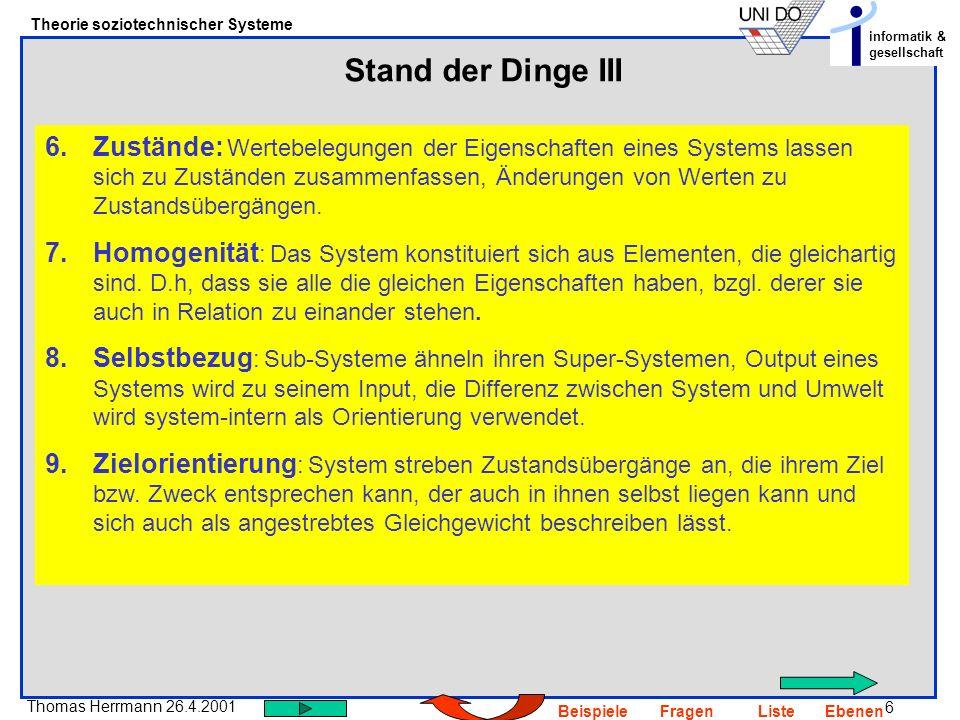 6 Thomas Herrmann 26.4.2001 Theorie soziotechnischer Systeme informatik & gesellschaft BeispieleFragenListeEbenen Stand der Dinge III 6.Zustände: Wert