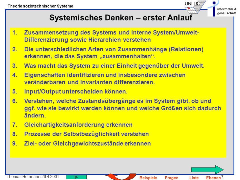 7 Thomas Herrmann 26.4.2001 Theorie soziotechnischer Systeme informatik & gesellschaft BeispieleFragenListeEbenen Systemisches Denken – erster Anlauf