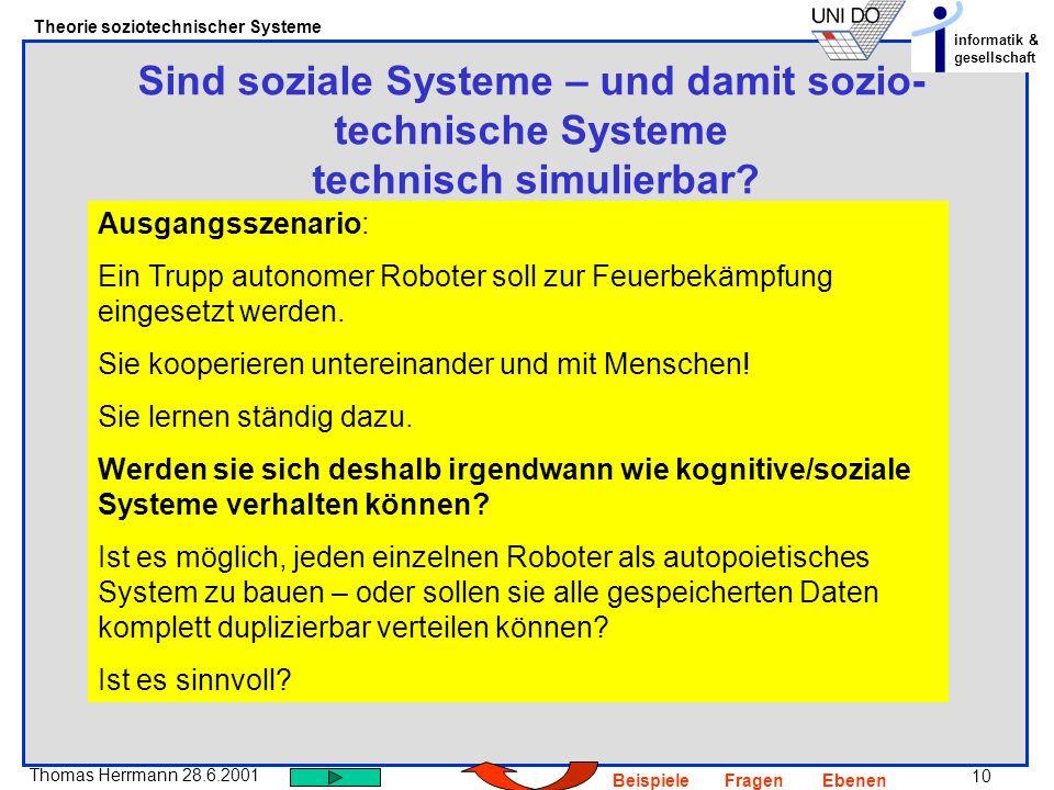 10 Thomas Herrmann 28.6.2001 Theorie soziotechnischer Systeme informatik & gesellschaft BeispieleFragenEbenen Sind soziale Systeme – und damit sozio-