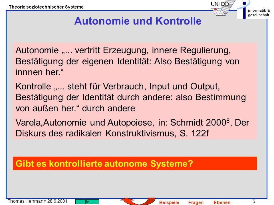 5 Thomas Herrmann 28.6.2001 Theorie soziotechnischer Systeme informatik & gesellschaft BeispieleFragenEbenen Autonomie und Kontrolle Autonomie... vert