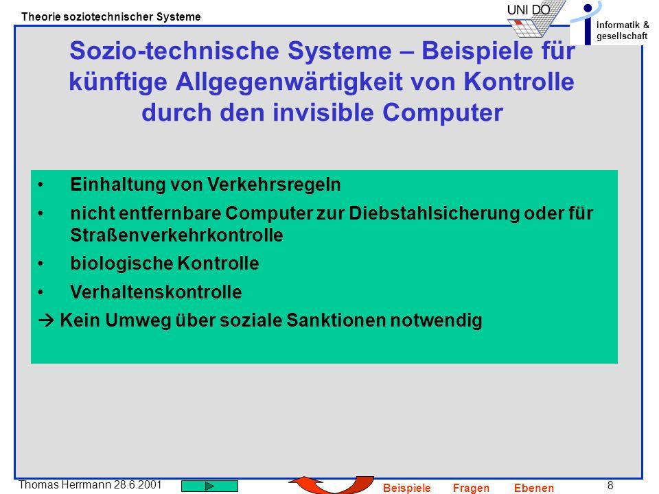 8 Thomas Herrmann 28.6.2001 Theorie soziotechnischer Systeme informatik & gesellschaft BeispieleFragenEbenen Sozio-technische Systeme – Beispiele für