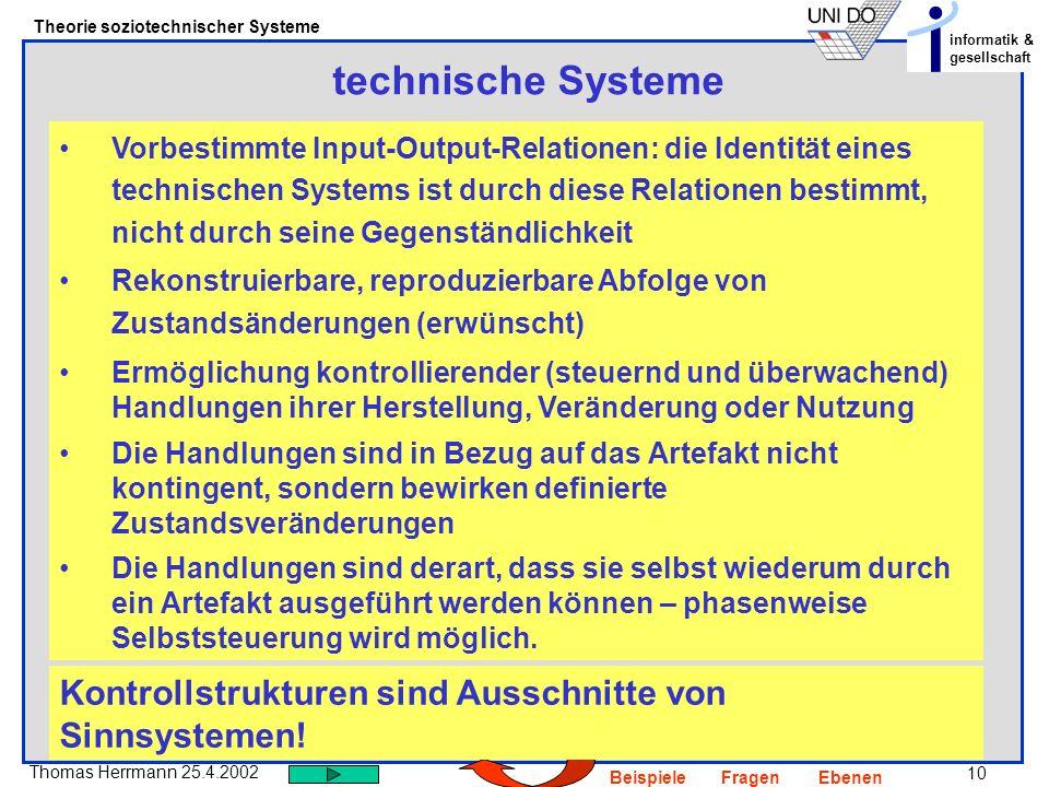 10 Thomas Herrmann 25.4.2002 Theorie soziotechnischer Systeme informatik & gesellschaft BeispieleFragenEbenen technische Systeme Vorbestimmte Input-Ou