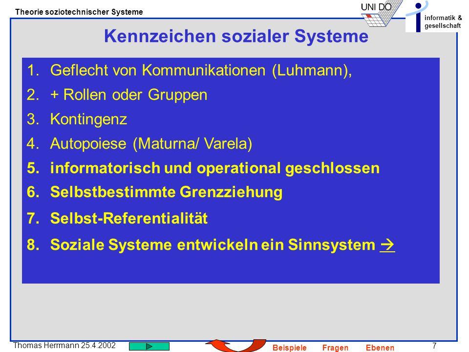 7 Thomas Herrmann 25.4.2002 Theorie soziotechnischer Systeme informatik & gesellschaft BeispieleFragenEbenen Kennzeichen sozialer Systeme 1.Geflecht v
