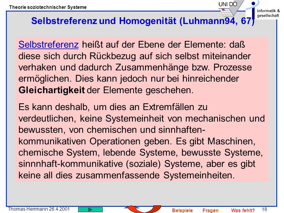 18 Thomas Herrmann 26.4.2001 Theorie soziotechnischer Systeme informatik & gesellschaft BeispieleFragenWas fehlt? SelbstreferenzSelbstreferenz heißt a