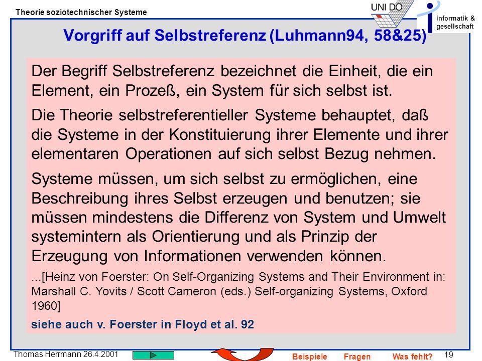 19 Thomas Herrmann 26.4.2001 Theorie soziotechnischer Systeme informatik & gesellschaft BeispieleFragenWas fehlt? Der Begriff Selbstreferenz bezeichne