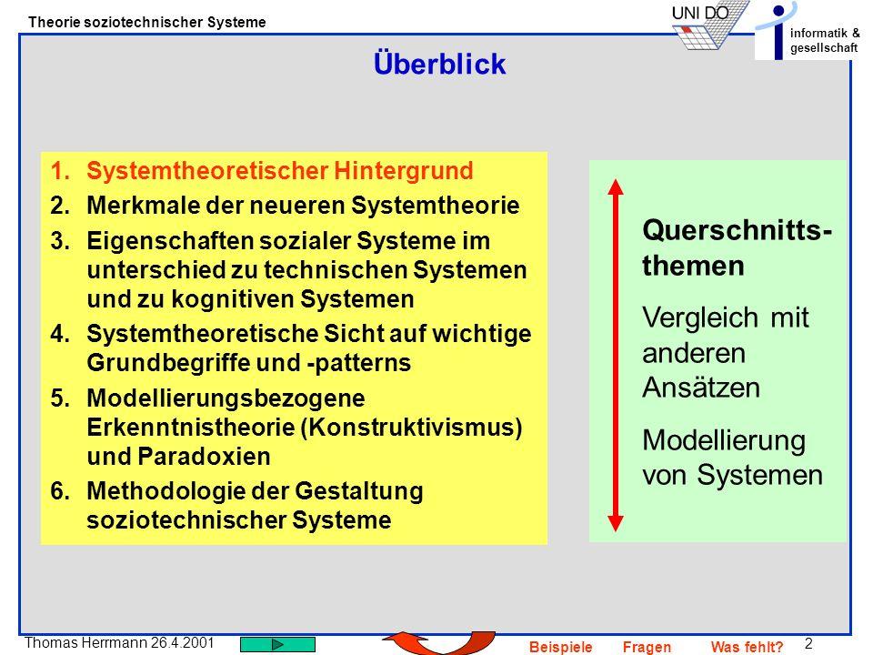 2 Thomas Herrmann 26.4.2001 Theorie soziotechnischer Systeme informatik & gesellschaft BeispieleFragenWas fehlt? Überblick 1.Systemtheoretischer Hinte