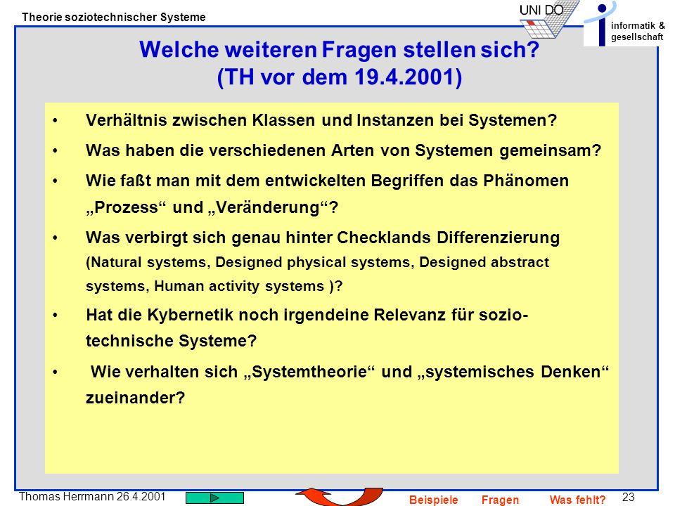 23 Thomas Herrmann 26.4.2001 Theorie soziotechnischer Systeme informatik & gesellschaft BeispieleFragenWas fehlt? Verhältnis zwischen Klassen und Inst