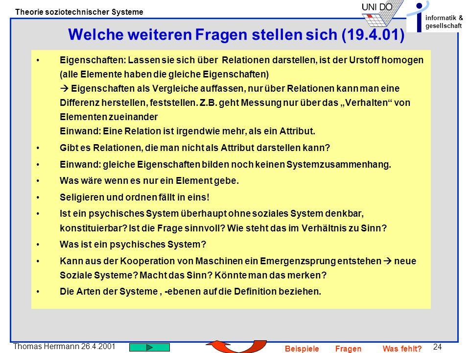 24 Thomas Herrmann 26.4.2001 Theorie soziotechnischer Systeme informatik & gesellschaft BeispieleFragenWas fehlt? Eigenschaften: Lassen sie sich über