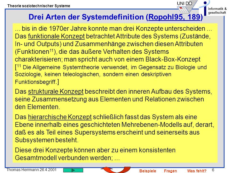 6 Thomas Herrmann 26.4.2001 Theorie soziotechnischer Systeme informatik & gesellschaft BeispieleFragenWas fehlt? Drei Arten der Systemdefinition (Ropo