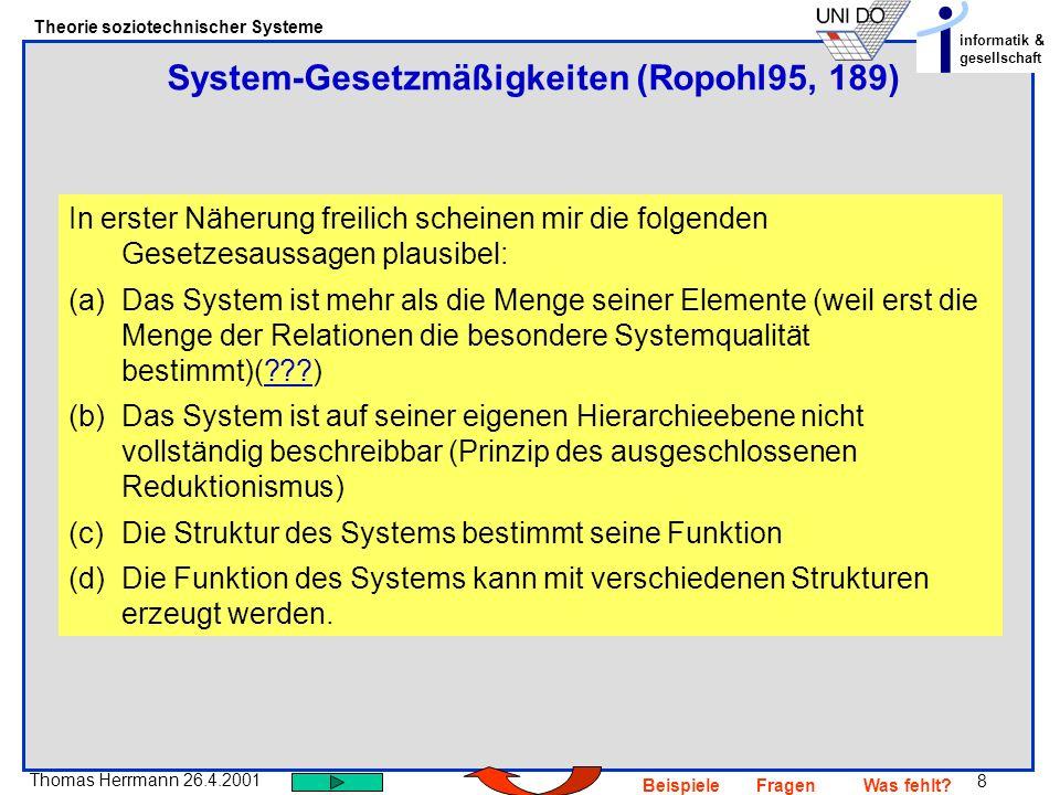 8 Thomas Herrmann 26.4.2001 Theorie soziotechnischer Systeme informatik & gesellschaft BeispieleFragenWas fehlt? System-Gesetzmäßigkeiten (Ropohl95, 1