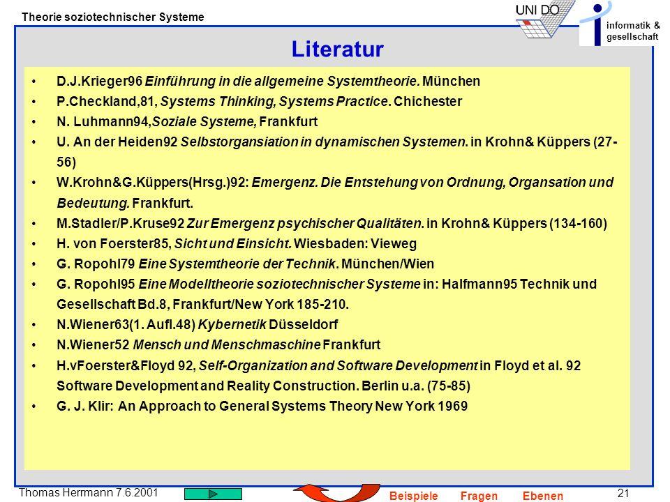 21 Thomas Herrmann 7.6.2001 Theorie soziotechnischer Systeme informatik & gesellschaft BeispieleFragenEbenen D.J.Krieger96 Einführung in die allgemeine Systemtheorie.