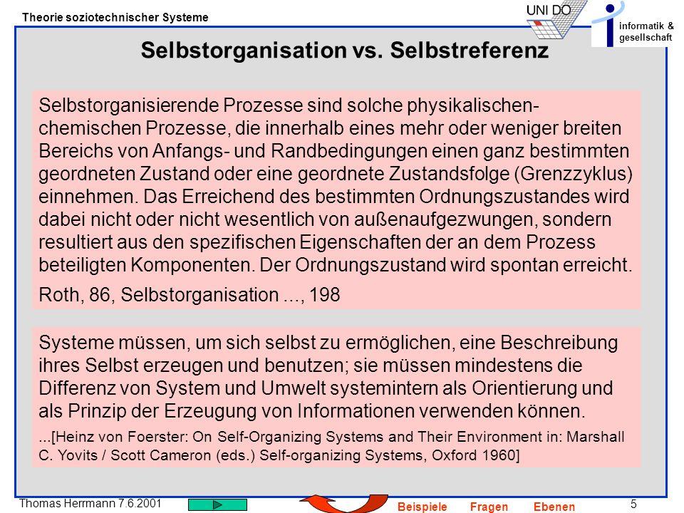 6 Thomas Herrmann 7.6.2001 Theorie soziotechnischer Systeme informatik & gesellschaft BeispieleFragenEbenen Wie verträgt sich Autonomie mit Konditionierung.