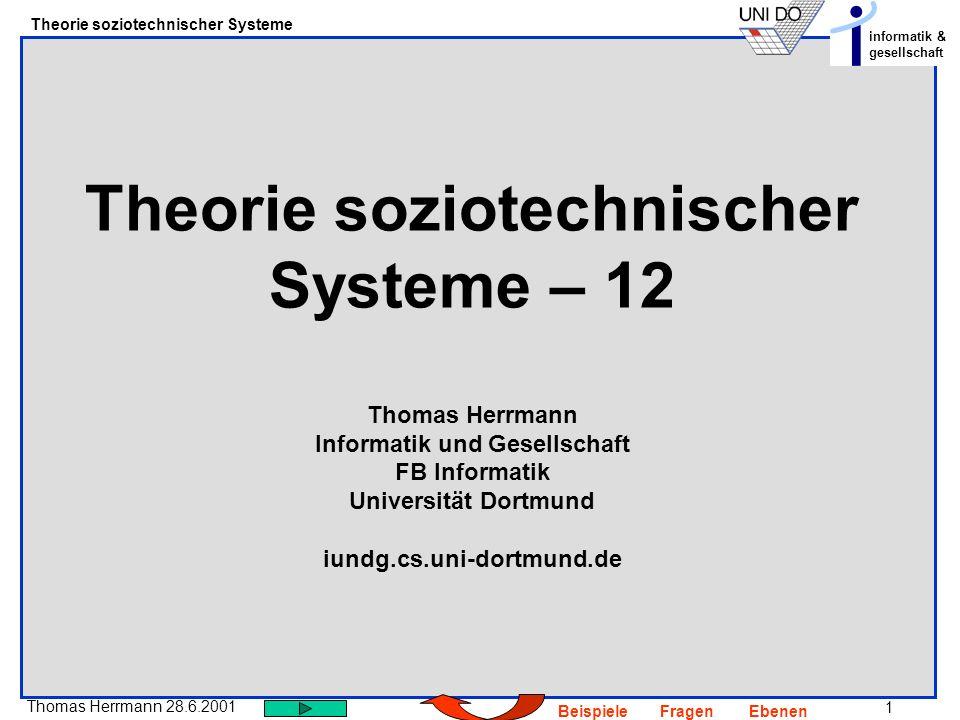 1 Thomas Herrmann 28.6.2001 Theorie soziotechnischer Systeme informatik & gesellschaft BeispieleFragenEbenen Theorie soziotechnischer Systeme – 12 Tho