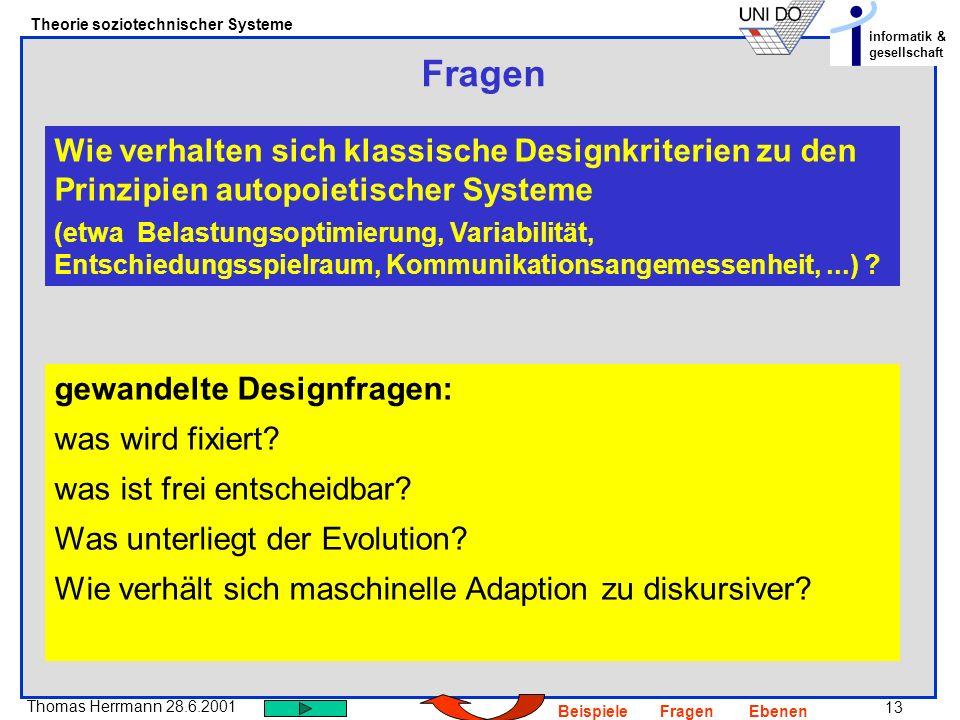 13 Thomas Herrmann 28.6.2001 Theorie soziotechnischer Systeme informatik & gesellschaft BeispieleFragenEbenen Fragen Wie verhalten sich klassische Des