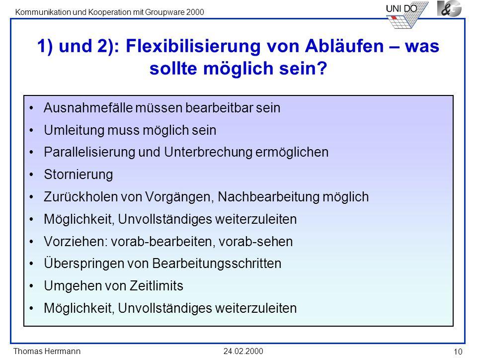 Thomas Herrmann Kommunikation und Kooperation mit Groupware 2000 24.02.2000 10 1) und 2): Flexibilisierung von Abläufen – was sollte möglich sein? Aus