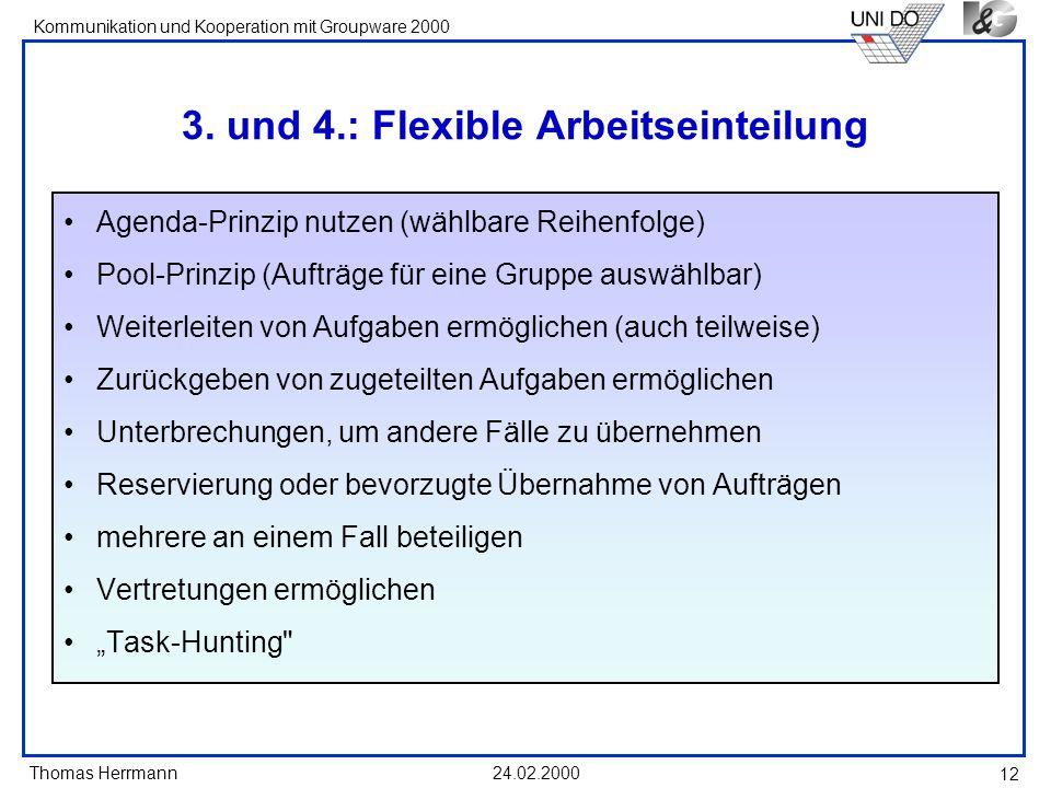 Thomas Herrmann Kommunikation und Kooperation mit Groupware 2000 24.02.2000 12 3. und 4.: Flexible Arbeitseinteilung Agenda-Prinzip nutzen (wählbare R