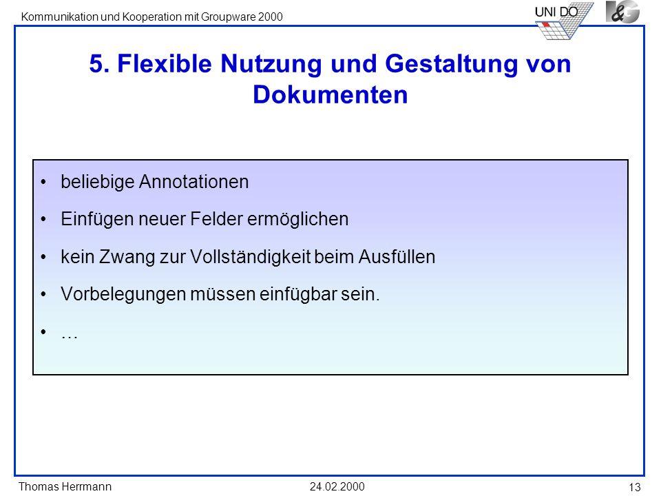 Thomas Herrmann Kommunikation und Kooperation mit Groupware 2000 24.02.2000 13 5. Flexible Nutzung und Gestaltung von Dokumenten beliebige Annotatione