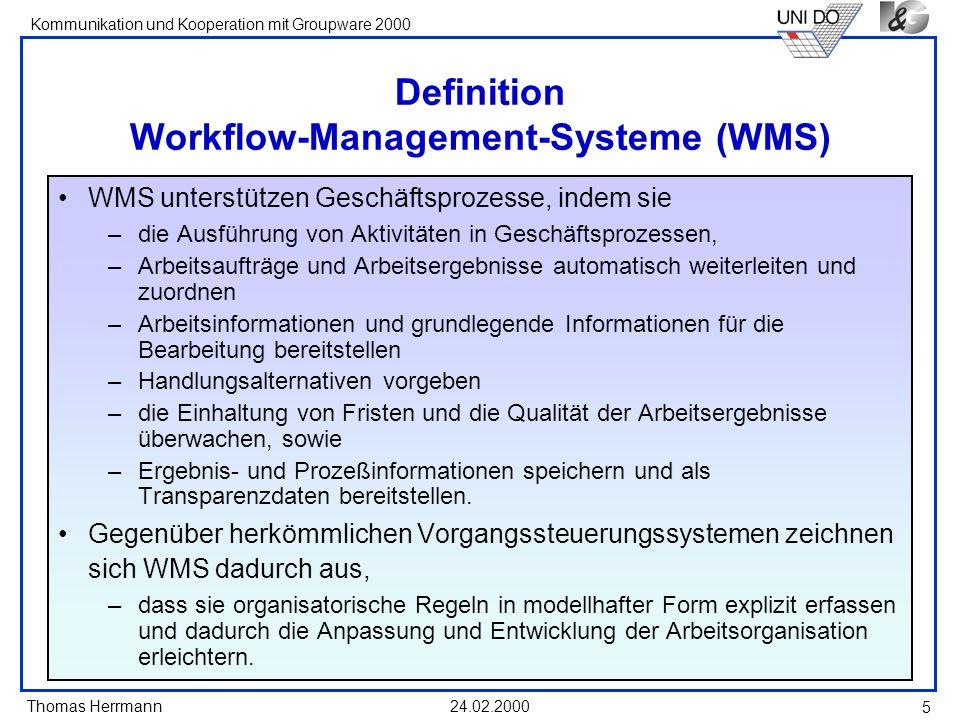 Thomas Herrmann Kommunikation und Kooperation mit Groupware 2000 24.02.2000 16 Optimierungsidee: Fließende Übergänge zwischen Groupware und Workflow ermöglichen Ad-hoc Workflow Autonome Arbeits- gruppe semi-strukturierte Workflows standar- disierter Workflow z.B.