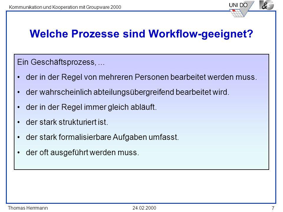 Thomas Herrmann Kommunikation und Kooperation mit Groupware 2000 24.02.2000 7 Welche Prozesse sind Workflow-geeignet? Ein Geschäftsprozess,... der in