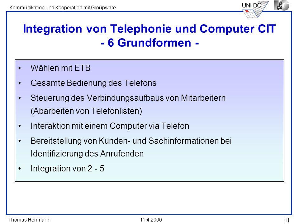 Thomas Herrmann Kommunikation und Kooperation mit Groupware 11.4.2000 11 Integration von Telephonie und Computer CIT - 6 Grundformen - Wählen mit ETB
