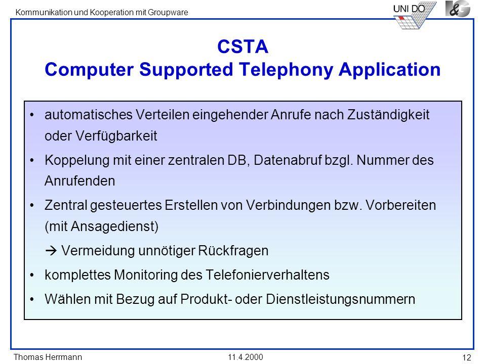 Thomas Herrmann Kommunikation und Kooperation mit Groupware 11.4.2000 12 CSTA Computer Supported Telephony Application automatisches Verteilen eingehe
