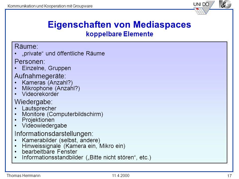 Thomas Herrmann Kommunikation und Kooperation mit Groupware 11.4.2000 17 Eigenschaften von Mediaspaces koppelbare Elemente Räume: private und öffentli