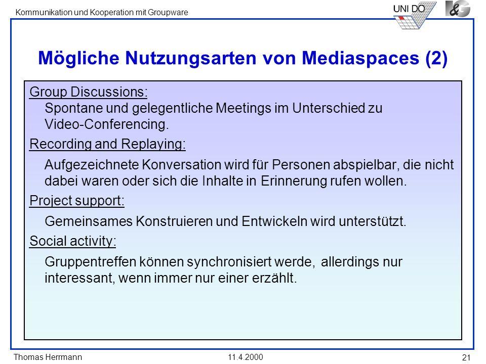 Thomas Herrmann Kommunikation und Kooperation mit Groupware 11.4.2000 21 Mögliche Nutzungsarten von Mediaspaces (2) Group Discussions: Spontane und ge