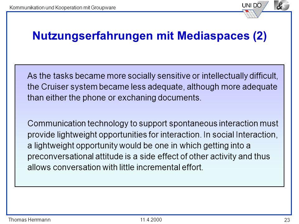 Thomas Herrmann Kommunikation und Kooperation mit Groupware 11.4.2000 23 Nutzungserfahrungen mit Mediaspaces (2) As the tasks became more socially sen