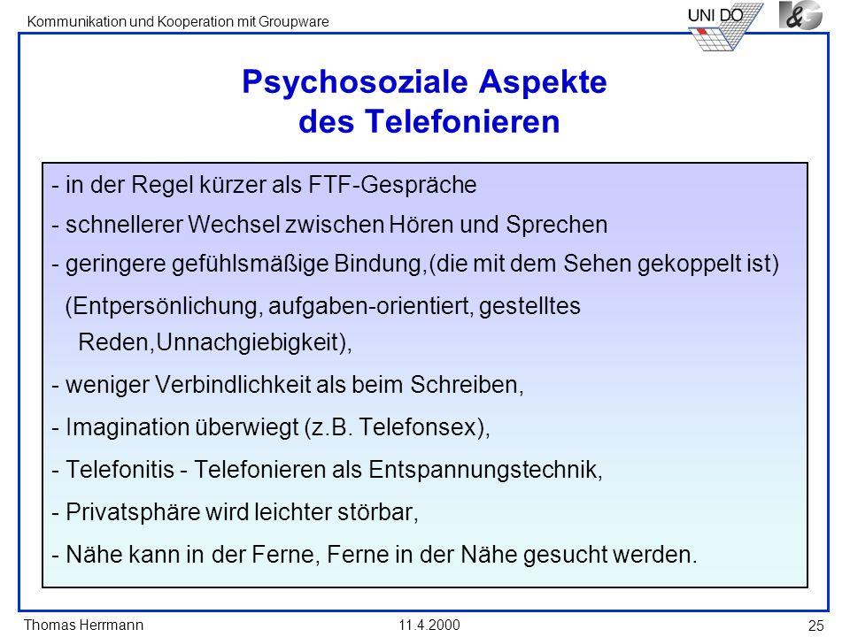Thomas Herrmann Kommunikation und Kooperation mit Groupware 11.4.2000 25 Psychosoziale Aspekte des Telefonieren - in der Regel kürzer als FTF-Gespräch