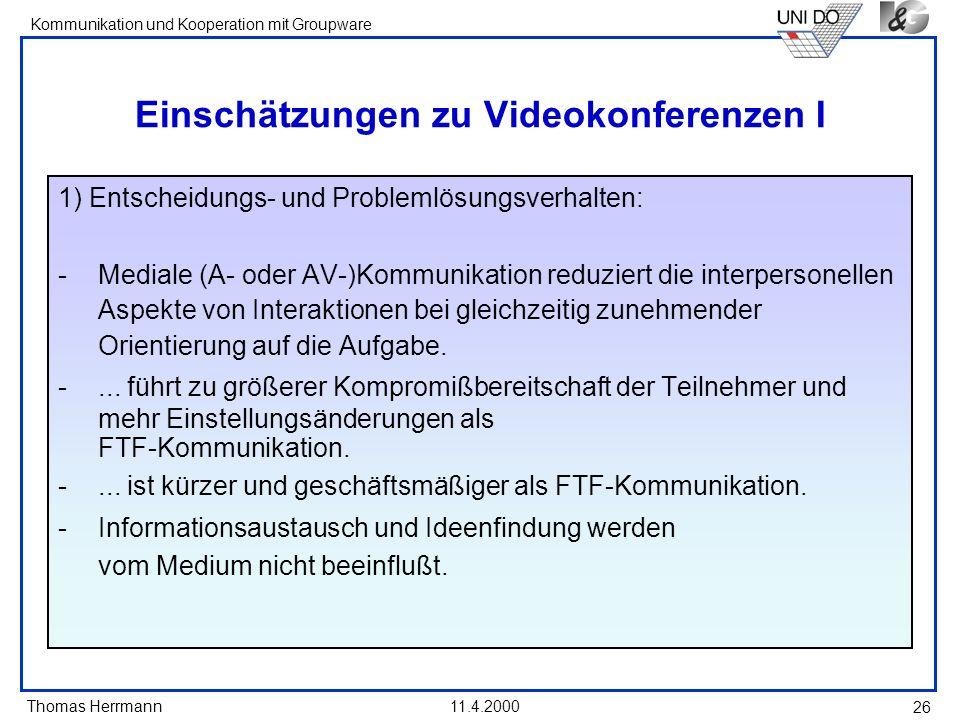 Thomas Herrmann Kommunikation und Kooperation mit Groupware 11.4.2000 26 Einschätzungen zu Videokonferenzen I 1) Entscheidungs- und Problemlösungsverh