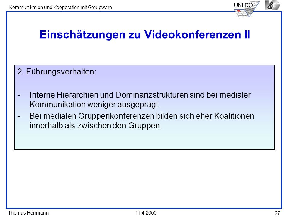 Thomas Herrmann Kommunikation und Kooperation mit Groupware 11.4.2000 27 Einschätzungen zu Videokonferenzen II 2. Führungsverhalten: - Interne Hierarc