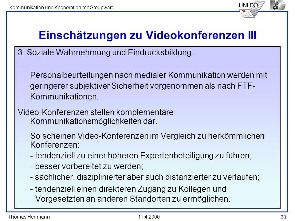 Thomas Herrmann Kommunikation und Kooperation mit Groupware 11.4.2000 28 Einschätzungen zu Videokonferenzen III 3. Soziale Wahrnehmung und Eindrucksbi