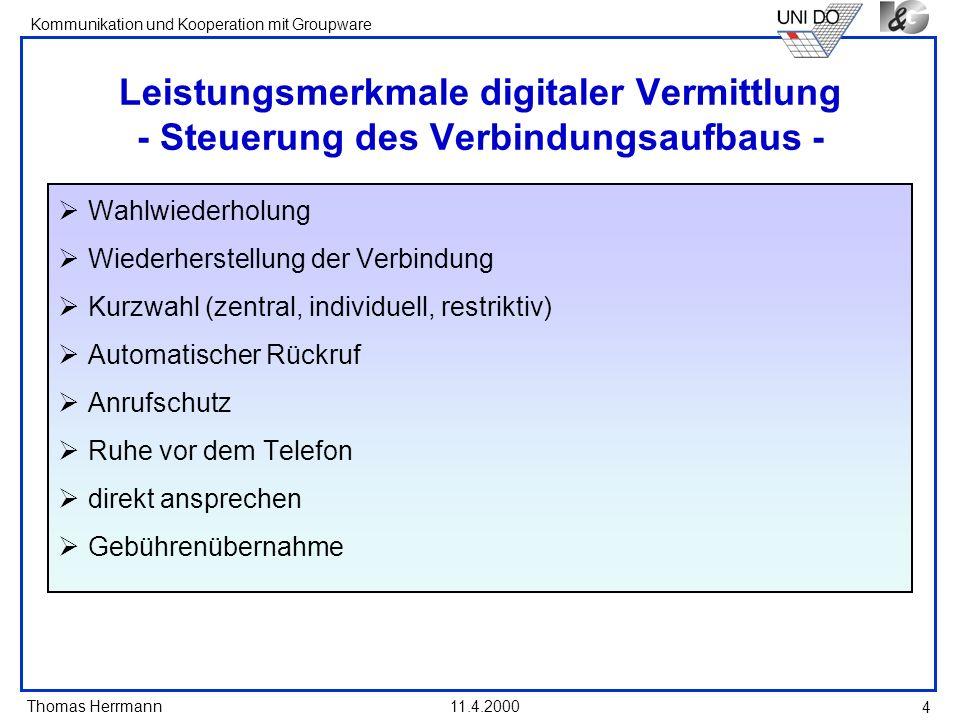 Thomas Herrmann Kommunikation und Kooperation mit Groupware 11.4.2000 4 Leistungsmerkmale digitaler Vermittlung - Steuerung des Verbindungsaufbaus - W