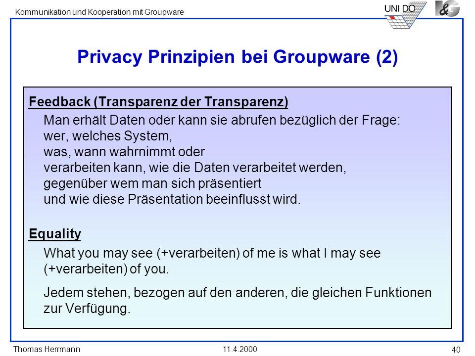 Thomas Herrmann Kommunikation und Kooperation mit Groupware 11.4.2000 40 Privacy Prinzipien bei Groupware (2) Feedback (Transparenz der Transparenz) M